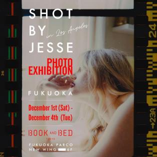 【SHOT BY JESSE in LA】12/1(sat)~4(tue) @BOOK AND BED TOKYO - FUKUOKA