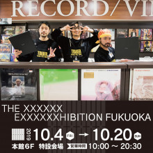 【EVENT】THE XXXXXX EXXXXXXHIBITION FUKUOKA