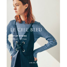 【OPEN】LE CIEL BLEU POP UP STORE