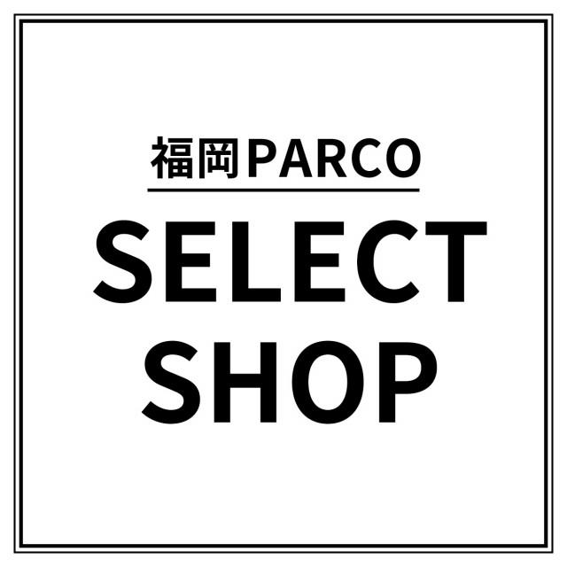 福岡パルコ SELECT SHOP