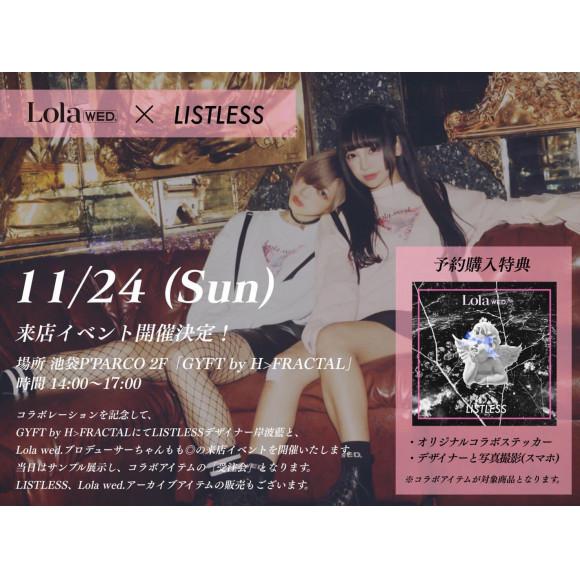 【2019.11.24.SUN】 LISTLESS×Lola Wed.