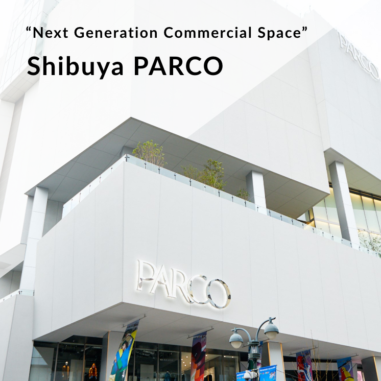 """Next Generation Commercial Space"" Shibuya PARCO"