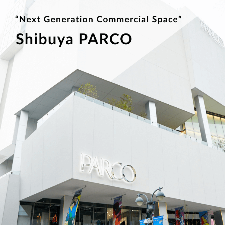 """""""Next Generation Commercial Space"""" Shibuya PARCO"""