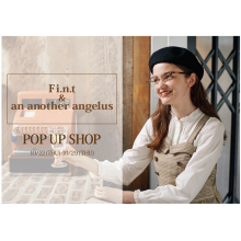 「Fi.n.t」&「an another angelus」POP UP SHOP開催!