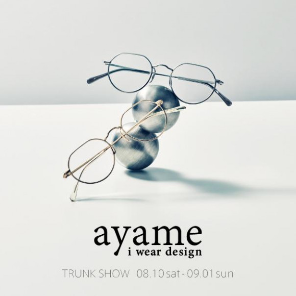 ayame TRUNK SHOW  !! 8/10 ~ 9/1