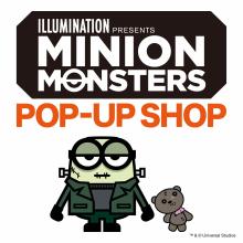 LIMITED ★ 4F・特設会場『ミニオン・モンスターズ POP-UP SHOP』限定オープン!!