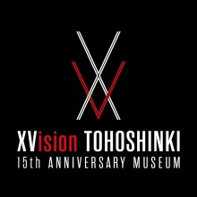 EVENT ★ XVision TOHOSHINKI 15th ANNIVERSARY MUSEUM