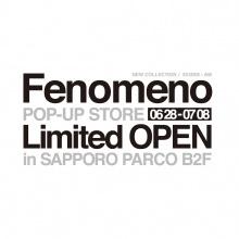 LIMITED ★ B2F・特設会場「Fenomeno POP-UP STORE」オープン!!