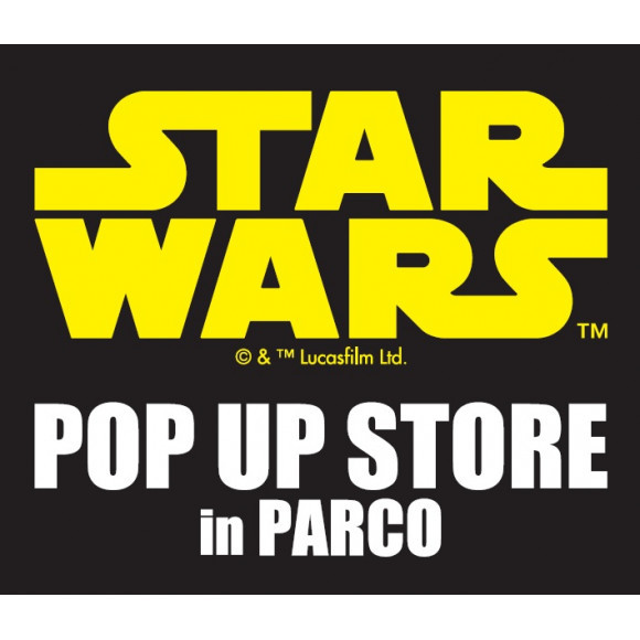 【EVENT】パルコ2・5F STAR WARS POP UP STORE in PARCO