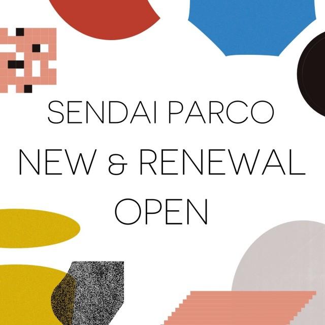 SENDAI PARCO NEW & RENEWAL OPEN