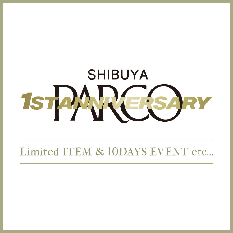 SHIBUYA PARCO 1ST ANNIVERSARY
