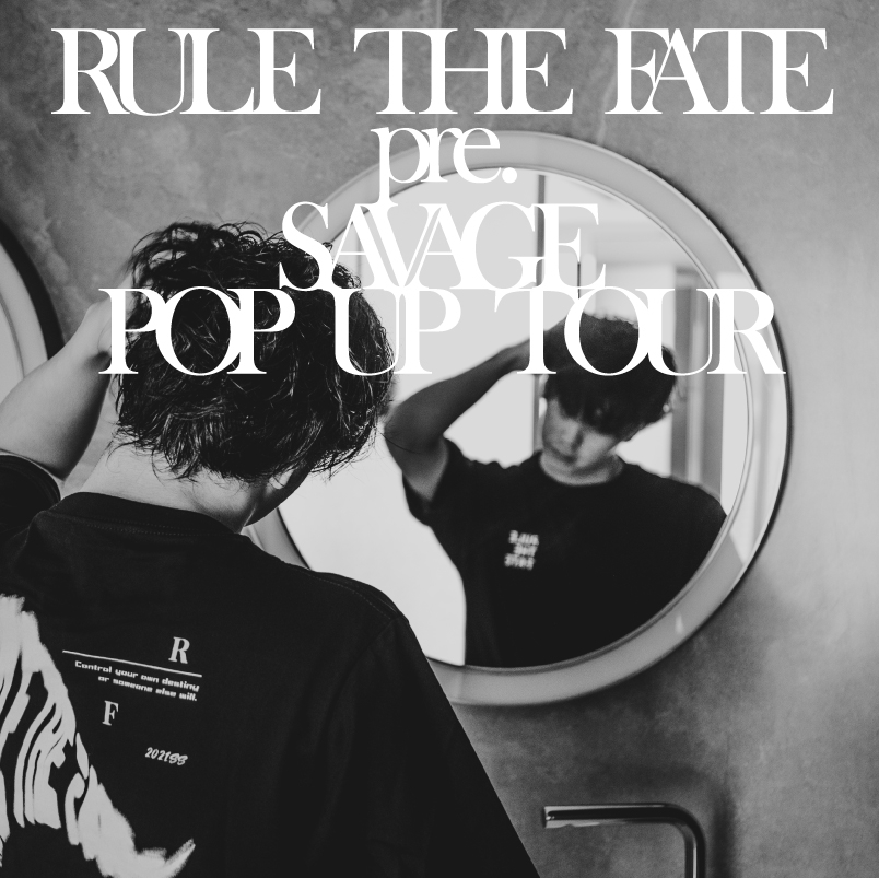 RULE THE FATE pre. SAVAGE POP UP TOUR