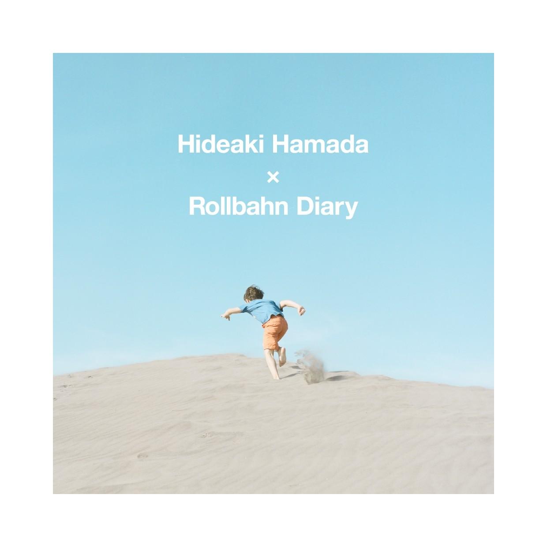 【ロルバーン ショップ&ギャラリー】 HIDEAKI HAMADA × Rollbahn Diary