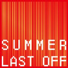 SUMMER LAST OFF開催!
