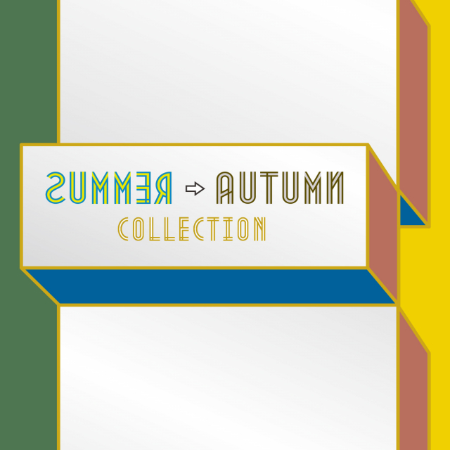 SUMMER⇒AUTUMN COLLECTION